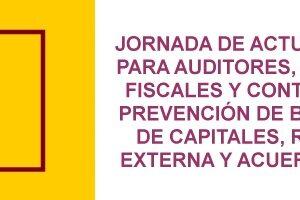 JORNADA DE ACTUALIZACIÓN PARA AUDITORES, ASESORES FISCALES Y CONTABLES EN PREVENCIÓN DE BLANQUEO DE CAPITALES, REVISIÓN EXTERNA Y ACUERDO FATCA